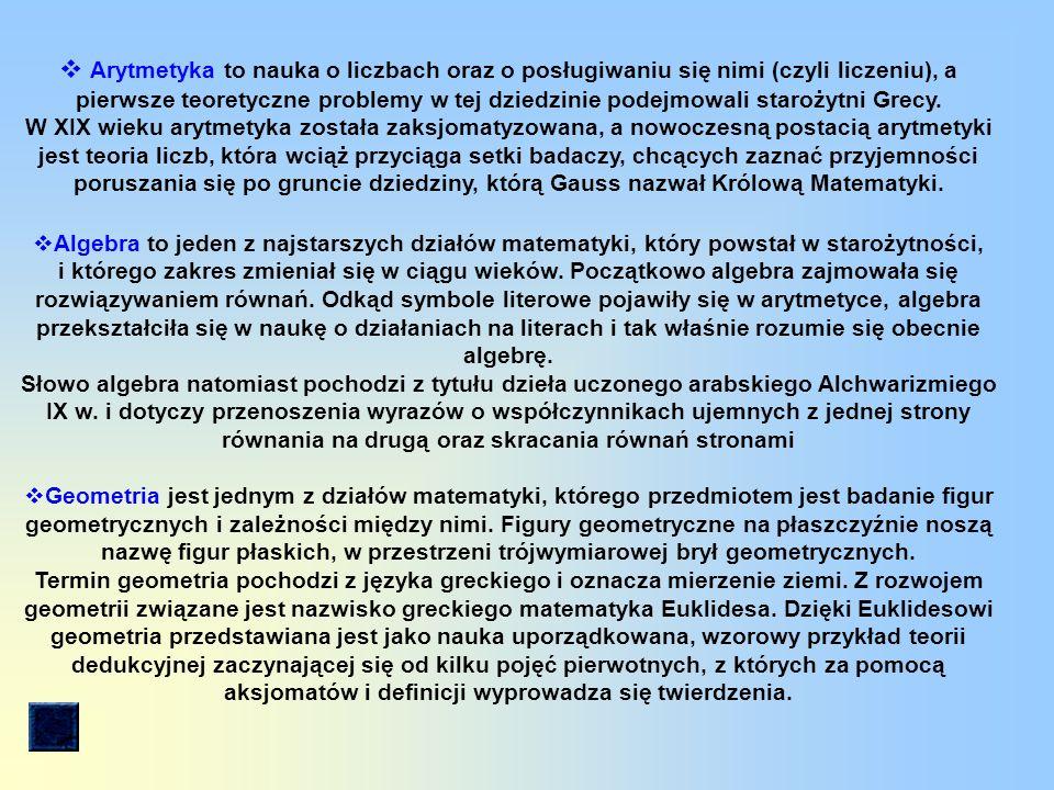 Arytmetyka to nauka o liczbach oraz o posługiwaniu się nimi (czyli liczeniu), a pierwsze teoretyczne problemy w tej dziedzinie podejmowali starożytni Grecy.