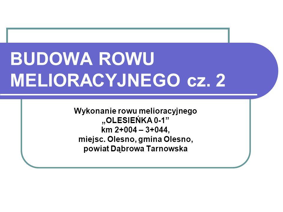 2 WYKONANIE ROWU Ta część prezentacji dotyczy zasad prowadzenia robót związanych z wykonaniem rowu melioracyjnego, ubezpieczeniem skarp oraz dna i wykonaniem obiektów inżynierskich.