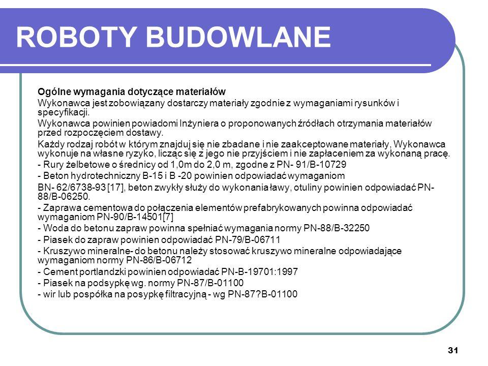 31 ROBOTY BUDOWLANE Ogólne wymagania dotyczące materiałów Wykonawca jest zobowiązany dostarczy materiały zgodnie z wymaganiami rysunków i specyfikacji