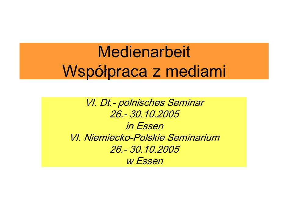 Medienarbeit Współpraca z mediami VI. Dt.- polnisches Seminar 26.- 30.10.2005 in Essen VI. Niemiecko-Polskie Seminarium 26.- 30.10.2005 w Essen