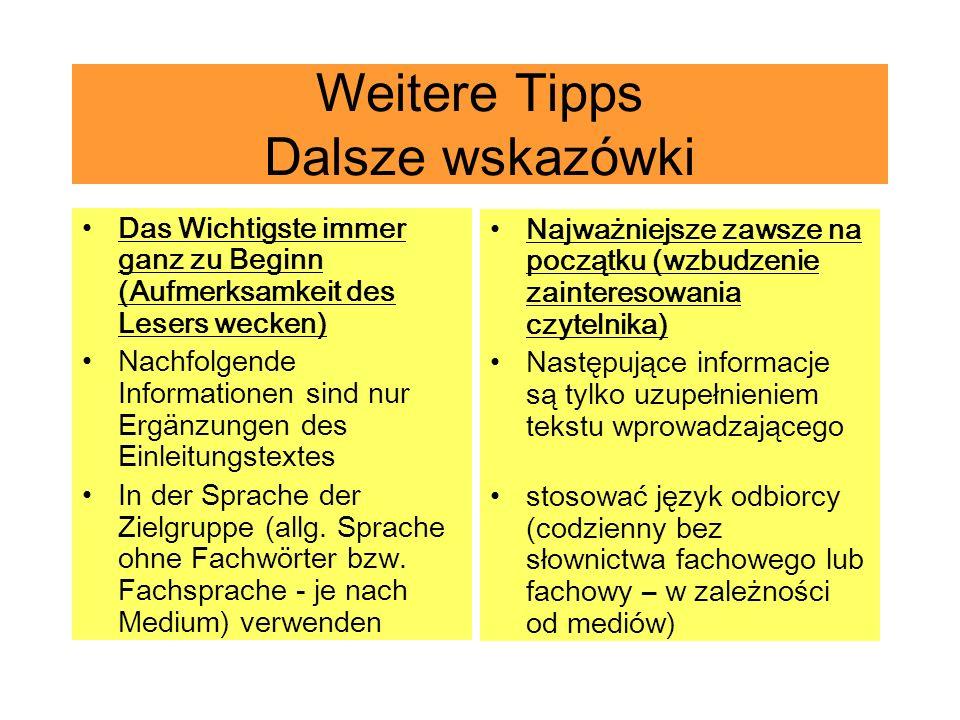 Weitere Tipps Dalsze wskazówki Das Wichtigste immer ganz zu Beginn (Aufmerksamkeit des Lesers wecken) Nachfolgende Informationen sind nur Ergänzungen des Einleitungstextes In der Sprache der Zielgruppe (allg.