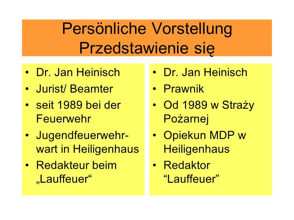 Persönliche Vorstellung Przedstawienie się Dr. Jan Heinisch Jurist/ Beamter seit 1989 bei der Feuerwehr Jugendfeuerwehr- wart in Heiligenhaus Redakteu