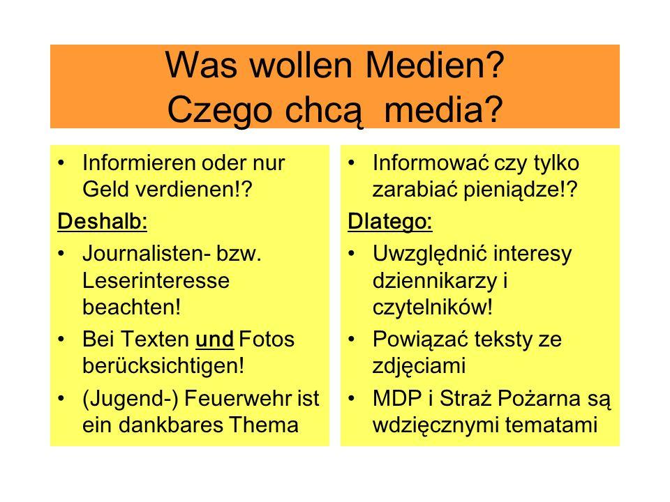 Was wollen Medien? Czego chcą media? Informieren oder nur Geld verdienen!? Deshalb: Journalisten- bzw. Leserinteresse beachten! Bei Texten und Fotos b