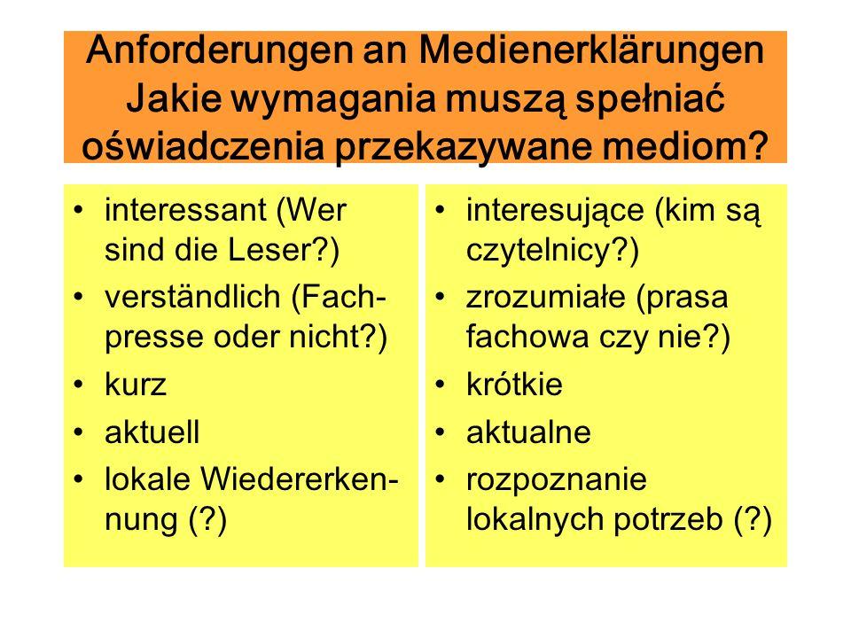 Anforderungen an Medienerklärungen Jakie wymagania muszą spełniać oświadczenia przekazywane mediom? interessant (Wer sind die Leser?) verständlich (Fa