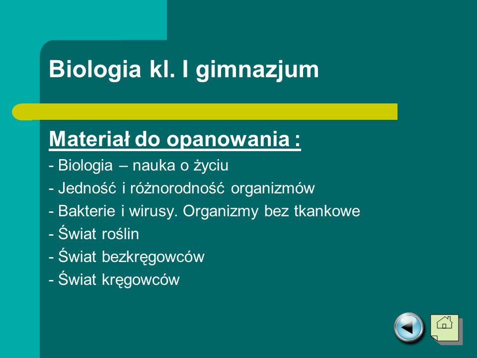 Biologia kl. I gimnazjum Materiał do opanowania : - Biologia – nauka o życiu - Jedność i różnorodność organizmów - Bakterie i wirusy. Organizmy bez tk