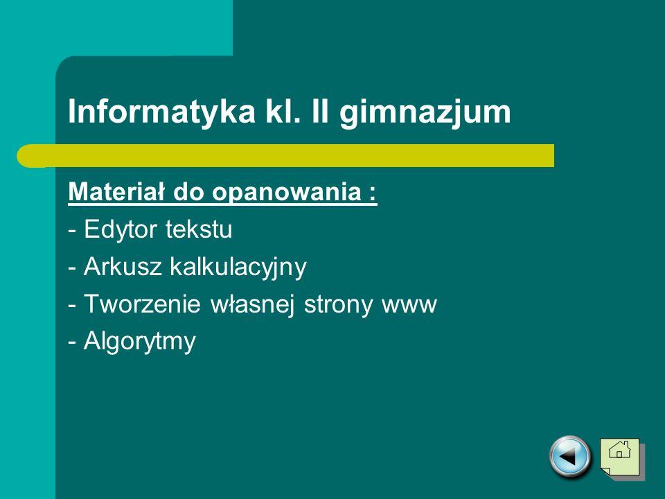 Informatyka kl. II gimnazjum Materiał do opanowania : - Edytor tekstu - Arkusz kalkulacyjny - Tworzenie własnej strony www - Algorytmy