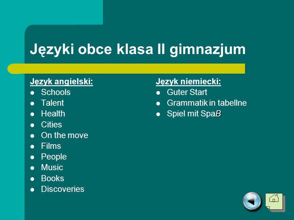 Języki obce klasa II gimnazjum Język angielski: Schools Talent Health Cities On the move Films People Music Books Discoveries Język niemiecki: Guter S