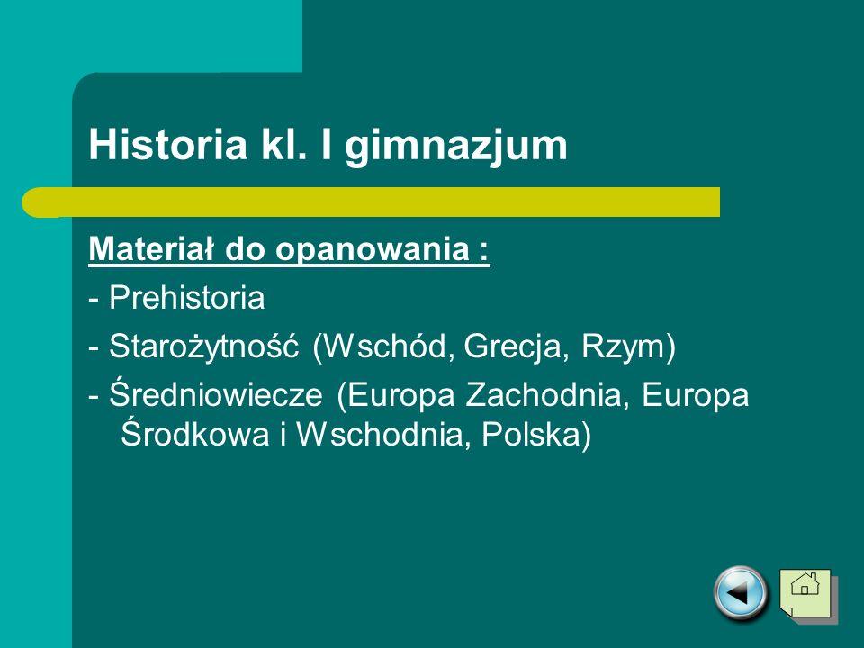 Historia kl. I gimnazjum Materiał do opanowania : - Prehistoria - Starożytność (Wschód, Grecja, Rzym) - Średniowiecze (Europa Zachodnia, Europa Środko
