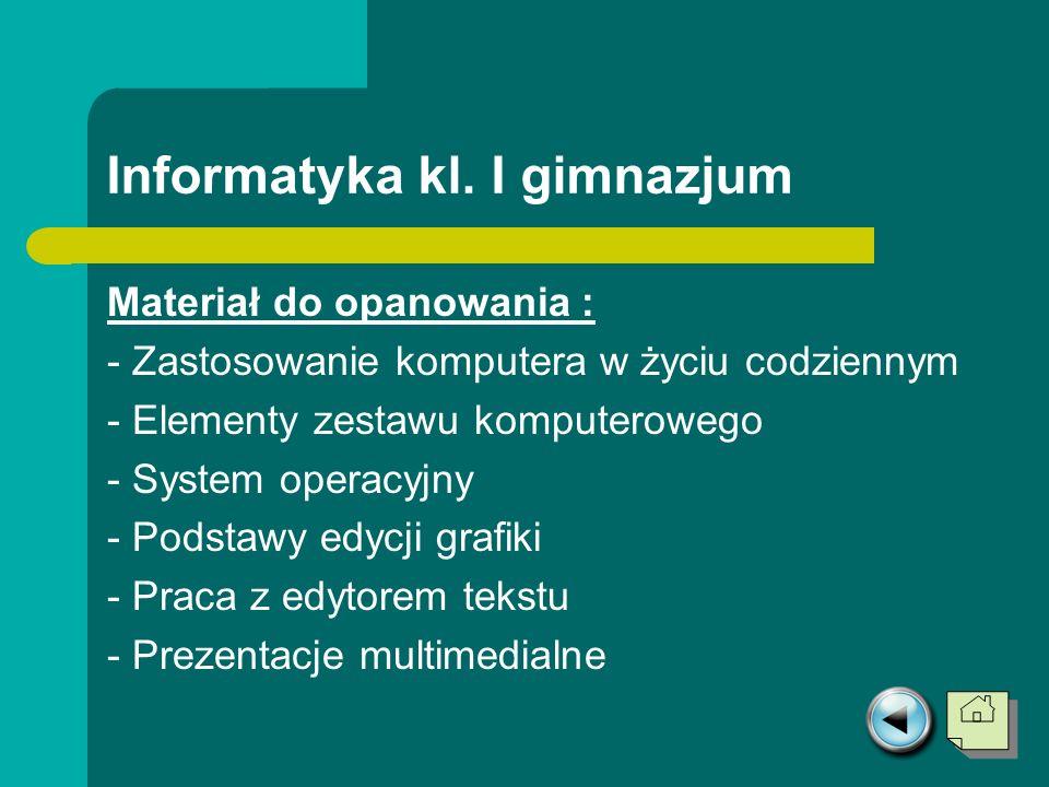 Informatyka kl. I gimnazjum Materiał do opanowania : - Zastosowanie komputera w życiu codziennym - Elementy zestawu komputerowego - System operacyjny