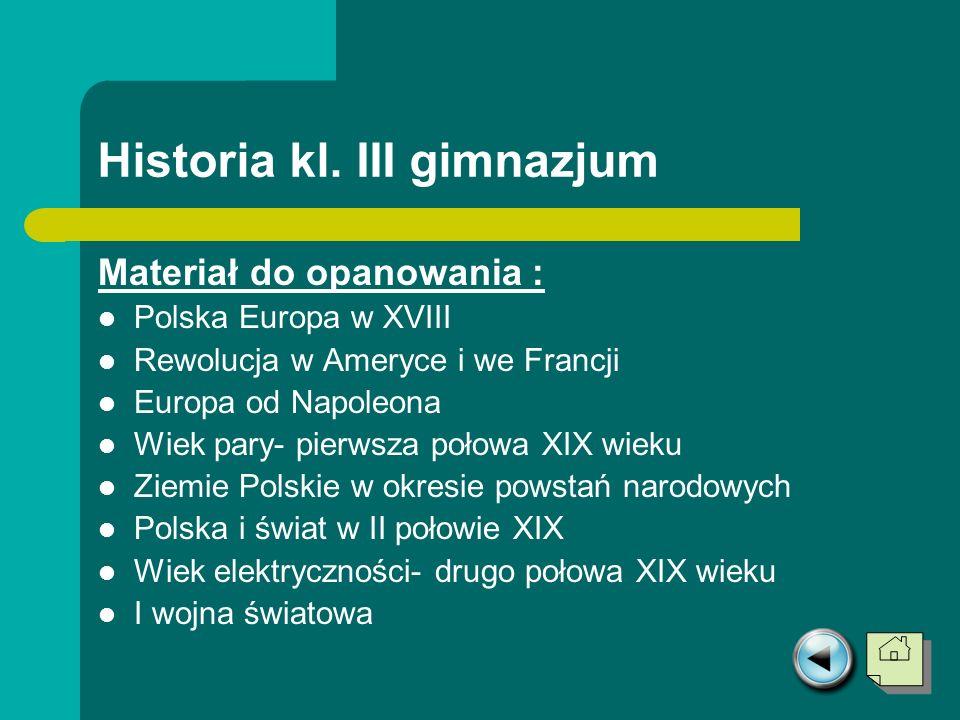 Historia kl. III gimnazjum Materiał do opanowania : Polska Europa w XVIII Rewolucja w Ameryce i we Francji Europa od Napoleona Wiek pary- pierwsza poł