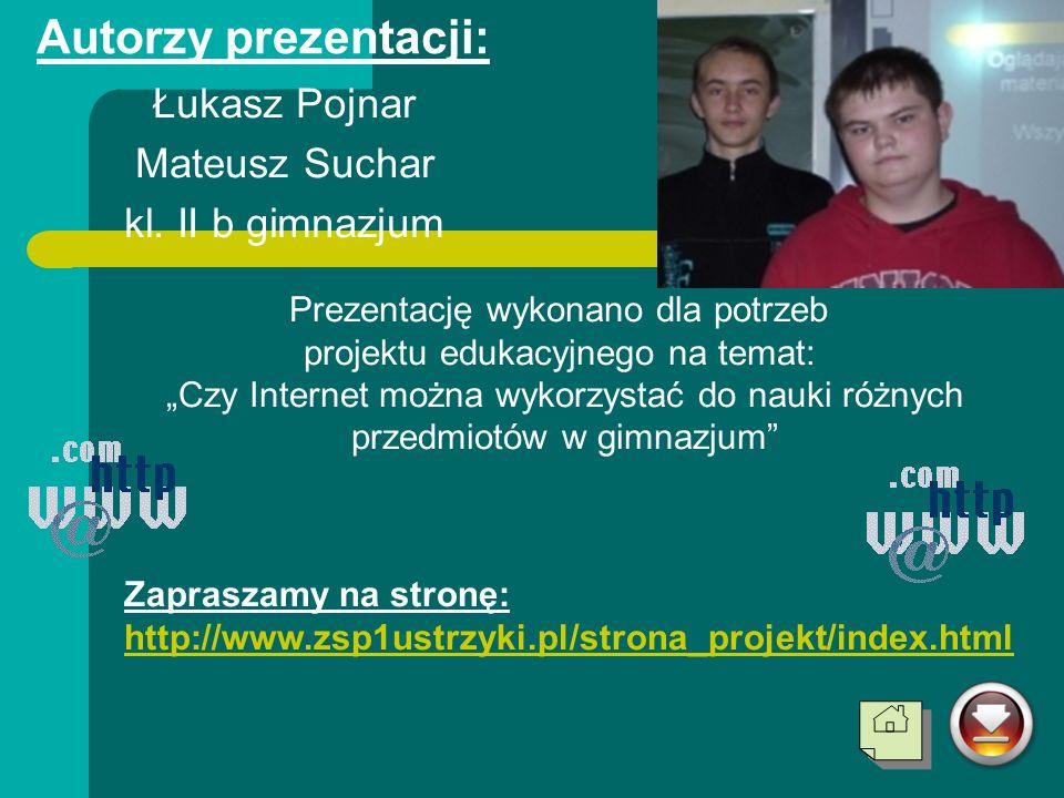Autorzy prezentacji: Łukasz Pojnar Mateusz Suchar kl. II b gimnazjum Prezentację wykonano dla potrzeb projektu edukacyjnego na temat: Czy Internet moż