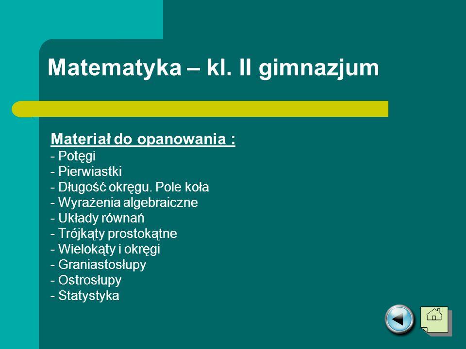 Matematyka – kl. II gimnazjum Materiał do opanowania : - Potęgi - Pierwiastki - Długość okręgu. Pole koła - Wyrażenia algebraiczne - Układy równań - T