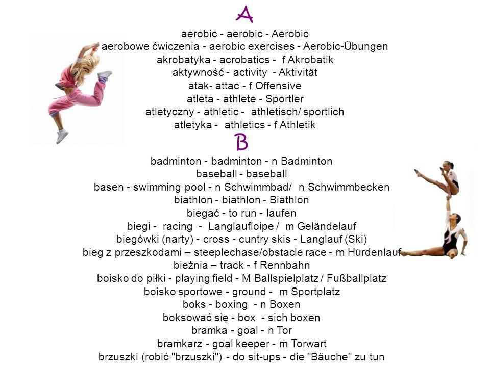 A aerobic - aerobic - Aerobic aerobowe ćwiczenia - aerobic exercises - Aerobic-Übungen akrobatyka - acrobatics - f Akrobatik aktywność - activity - Ak