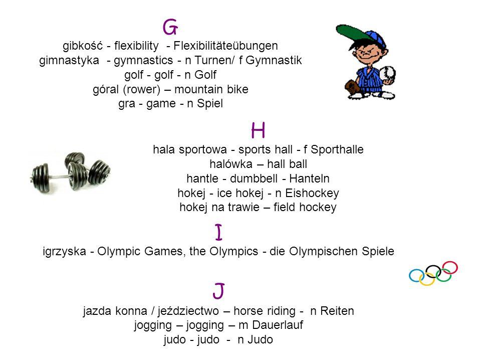 G gibkość - flexibility - Flexibilitäteübungen gimnastyka - gymnastics - n Turnen/ f Gymnastik golf - golf - n Golf góral (rower) – mountain bike gra