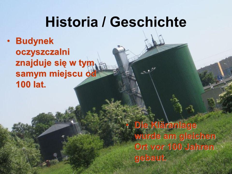 Historia / Geschichte Budynek oczyszczalni znajduje się w tym samym miejscu od 100 lat.Budynek oczyszczalni znajduje się w tym samym miejscu od 100 lat.