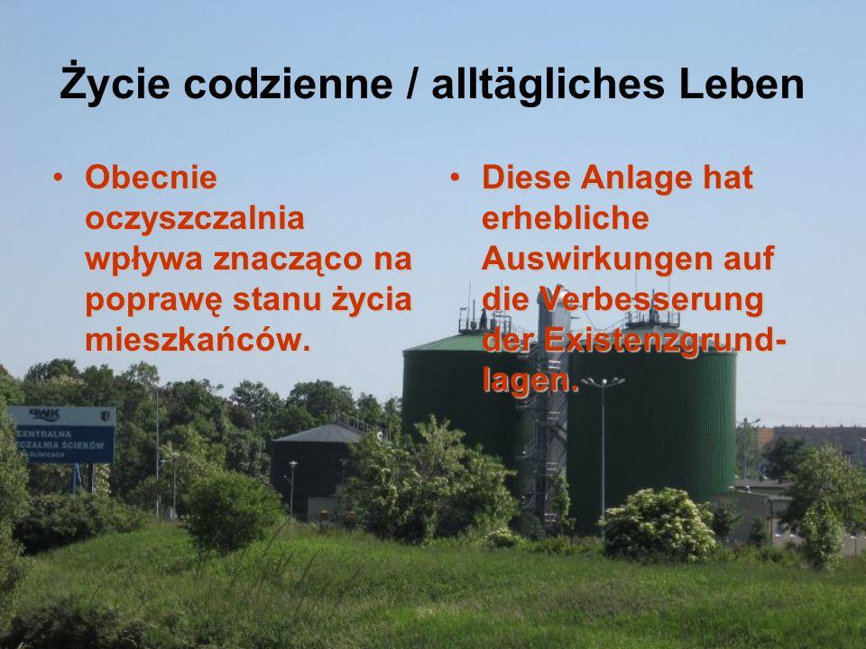 Życie codzienne / alltägliches Leben Obecnie oczyszczalnia wpływa znacząco na poprawę stanu życia mieszkańców.Obecnie oczyszczalnia wpływa znacząco na