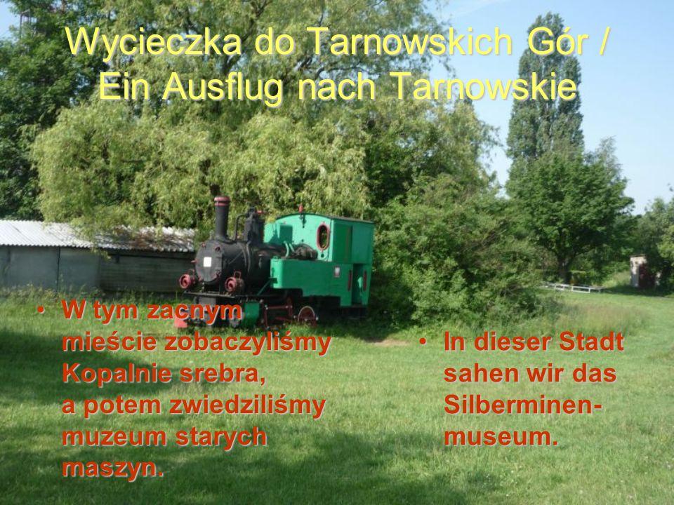 Wycieczka do Tarnowskich Gór / Ein Ausflug nach Tarnowskie W tym zacnym mieście zobaczyliśmy Kopalnie srebra, a potem zwiedziliśmy muzeum starych maszyn.W tym zacnym mieście zobaczyliśmy Kopalnie srebra, a potem zwiedziliśmy muzeum starych maszyn.
