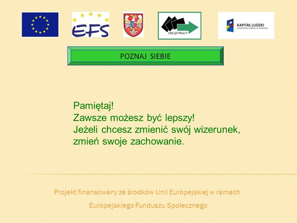 Projekt finansowany ze środków Unii Europejskiej w ramach Europejskiego Funduszu Społecznego POZNAJ SIEBIE Pamiętaj! Zawsze możesz być lepszy! Jeżeli