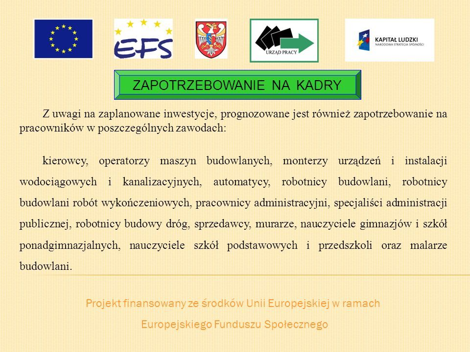 Projekt finansowany ze środków Unii Europejskiej w ramach Europejskiego Funduszu Społecznego ZAPOTRZEBOWANIE NA KADRY Z uwagi na zaplanowane inwestycj