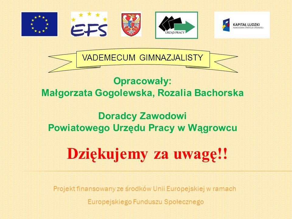 Projekt finansowany ze środków Unii Europejskiej w ramach Europejskiego Funduszu Społecznego VADEMECUM GIMNAZJALISTY Opracowały: Małgorzata Gogolewska