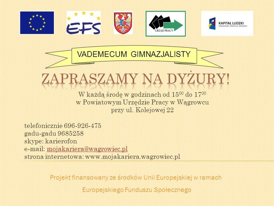 Projekt finansowany ze środków Unii Europejskiej w ramach Europejskiego Funduszu Społecznego VADEMECUM GIMNAZJALISTY W każdą środę w godzinach od 15 0
