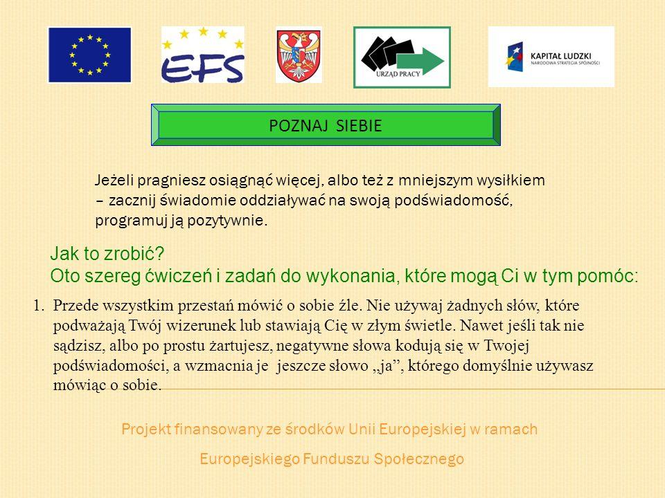 Projekt finansowany ze środków Unii Europejskiej w ramach Europejskiego Funduszu Społecznego POZNAJ SIEBIE Jeżeli pragniesz osiągnąć więcej, albo też