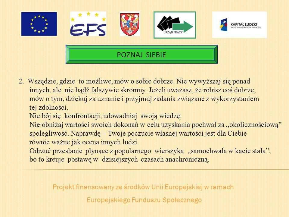 Projekt finansowany ze środków Unii Europejskiej w ramach Europejskiego Funduszu Społecznego POZNAJ SIEBIE 2. Wszędzie, gdzie to możliwe, mów o sobie