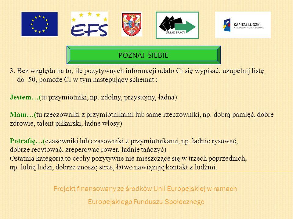 Projekt finansowany ze środków Unii Europejskiej w ramach Europejskiego Funduszu Społecznego POZNAJ SIEBIE 3. Bez względu na to, ile pozytywnych infor