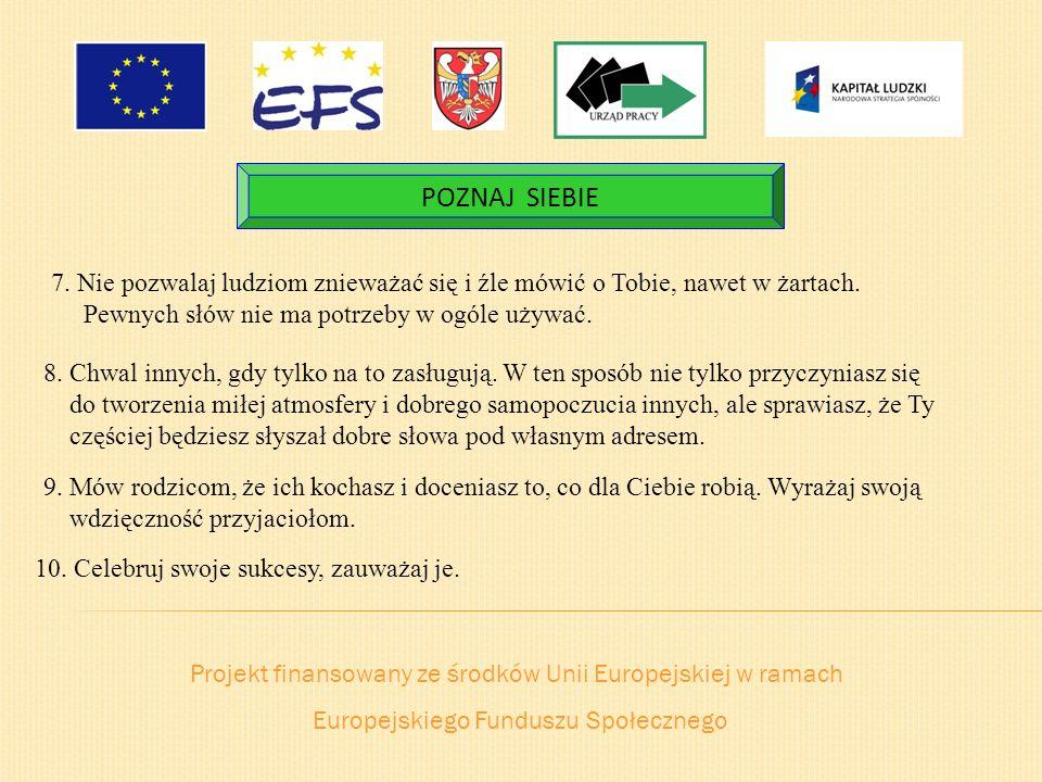 Projekt finansowany ze środków Unii Europejskiej w ramach Europejskiego Funduszu Społecznego POZNAJ SIEBIE 7. Nie pozwalaj ludziom znieważać się i źle