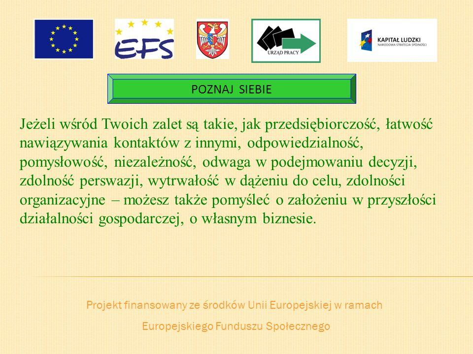 Projekt finansowany ze środków Unii Europejskiej w ramach Europejskiego Funduszu Społecznego POZNAJ SIEBIE Jeżeli wśród Twoich zalet są takie, jak prz