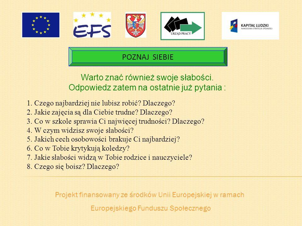Projekt finansowany ze środków Unii Europejskiej w ramach Europejskiego Funduszu Społecznego POZNAJ SIEBIE Warto znać również swoje słabości. Odpowied