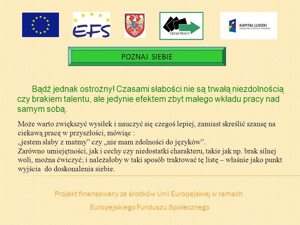 Projekt finansowany ze środków Unii Europejskiej w ramach Europejskiego Funduszu Społecznego POZNAJ SIEBIE Bądź jednak ostrożny! Czasami słabości nie