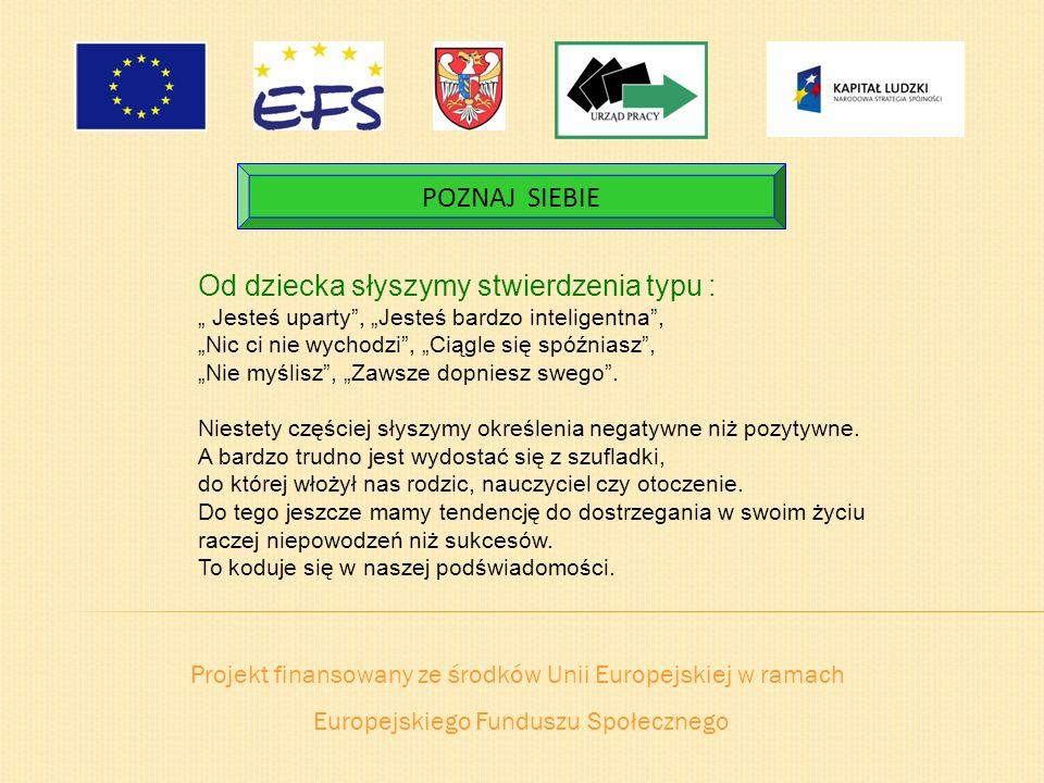 Projekt finansowany ze środków Unii Europejskiej w ramach Europejskiego Funduszu Społecznego POZNAJ SIEBIE Od dziecka słyszymy stwierdzenia typu : Jes