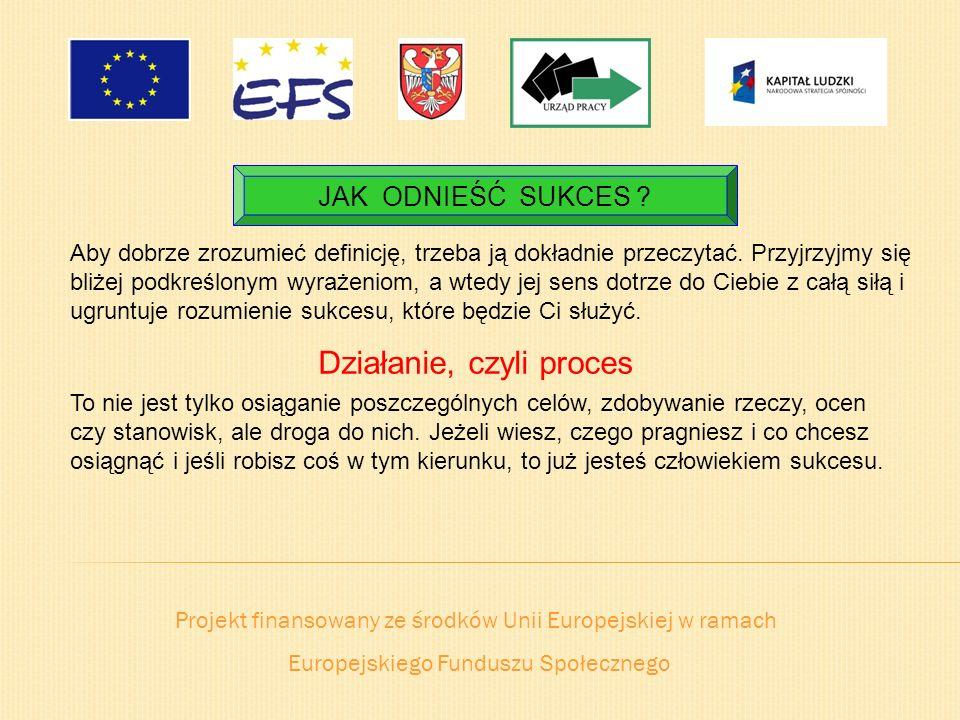Projekt finansowany ze środków Unii Europejskiej w ramach Europejskiego Funduszu Społecznego JAK ODNIEŚĆ SUKCES ? Aby dobrze zrozumieć definicję, trze