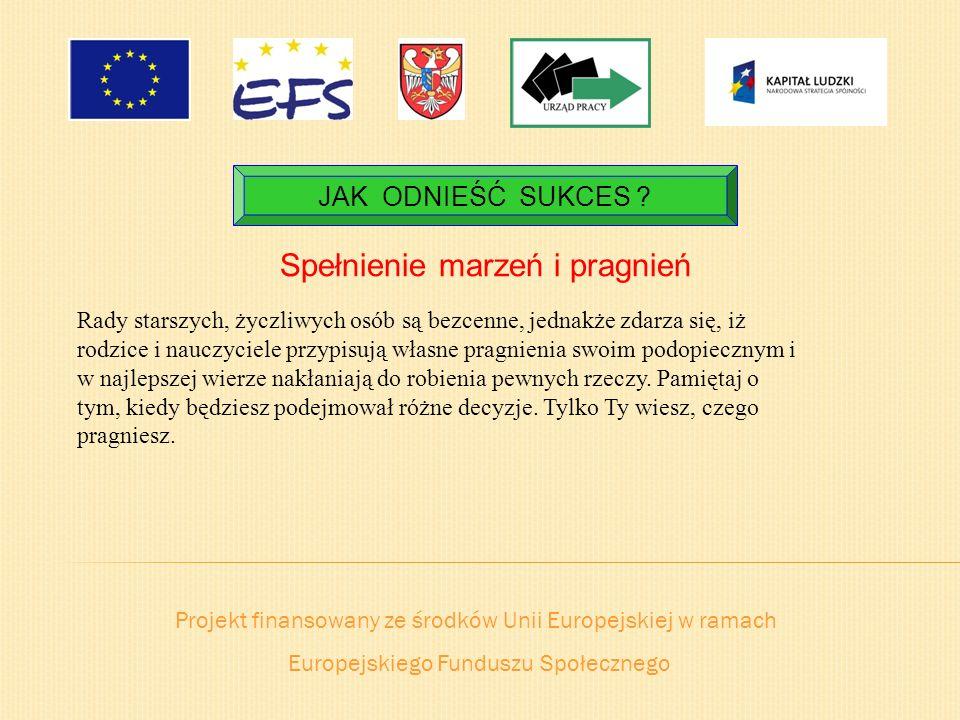 Projekt finansowany ze środków Unii Europejskiej w ramach Europejskiego Funduszu Społecznego JAK ODNIEŚĆ SUKCES ? Spełnienie marzeń i pragnień Rady st