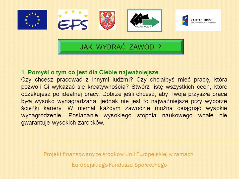 Projekt finansowany ze środków Unii Europejskiej w ramach Europejskiego Funduszu Społecznego JAK WYBRAĆ ZAWÓD ? 1. Pomyśl o tym co jest dla Ciebie naj