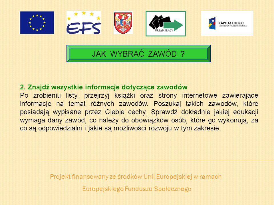 Projekt finansowany ze środków Unii Europejskiej w ramach Europejskiego Funduszu Społecznego JAK WYBRAĆ ZAWÓD ? 2. Znajdź wszystkie informacje dotyczą