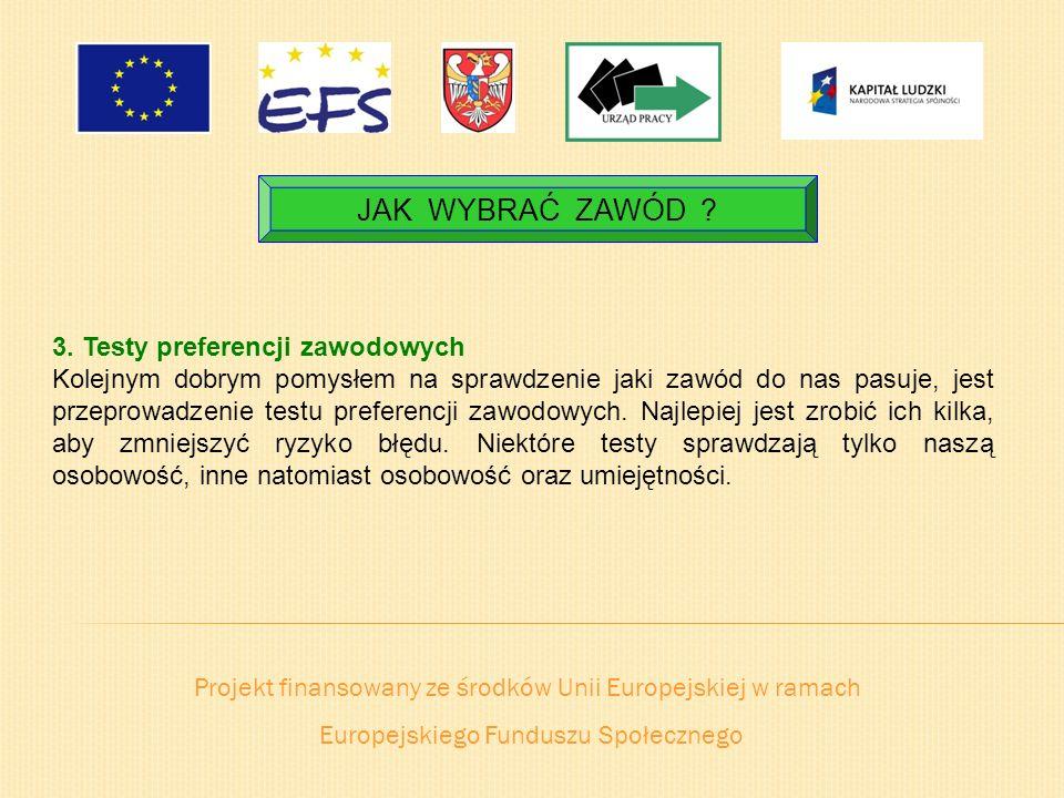 Projekt finansowany ze środków Unii Europejskiej w ramach Europejskiego Funduszu Społecznego JAK WYBRAĆ ZAWÓD ? 3. Testy preferencji zawodowych Kolejn
