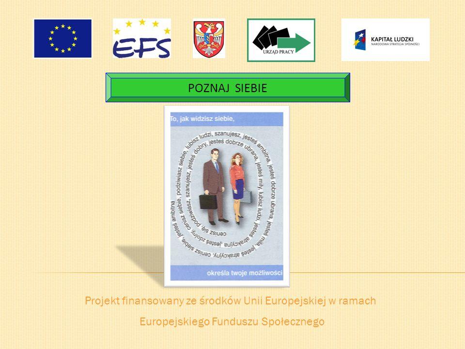 Projekt finansowany ze środków Unii Europejskiej w ramach Europejskiego Funduszu Społecznego POZNAJ SIEBIE