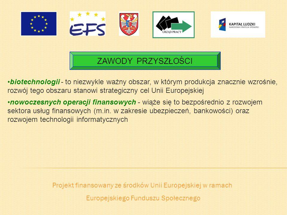 Projekt finansowany ze środków Unii Europejskiej w ramach Europejskiego Funduszu Społecznego ZAWODY PRZYSZŁOŚCI biotechnologii - to niezwykle ważny ob