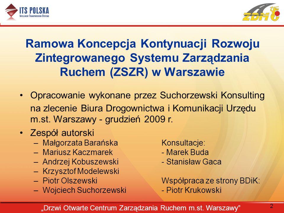 2 Drzwi Otwarte Centrum Zarządzania Ruchem m.st. Warszawy Ramowa Koncepcja Kontynuacji Rozwoju Zintegrowanego Systemu Zarządzania Ruchem (ZSZR) w Wars