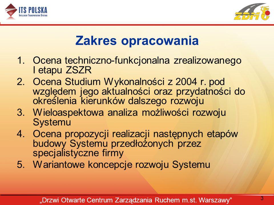 3 Drzwi Otwarte Centrum Zarządzania Ruchem m.st. Warszawy Zakres opracowania 1.Ocena techniczno-funkcjonalna zrealizowanego I etapu ZSZR 2.Ocena Studi