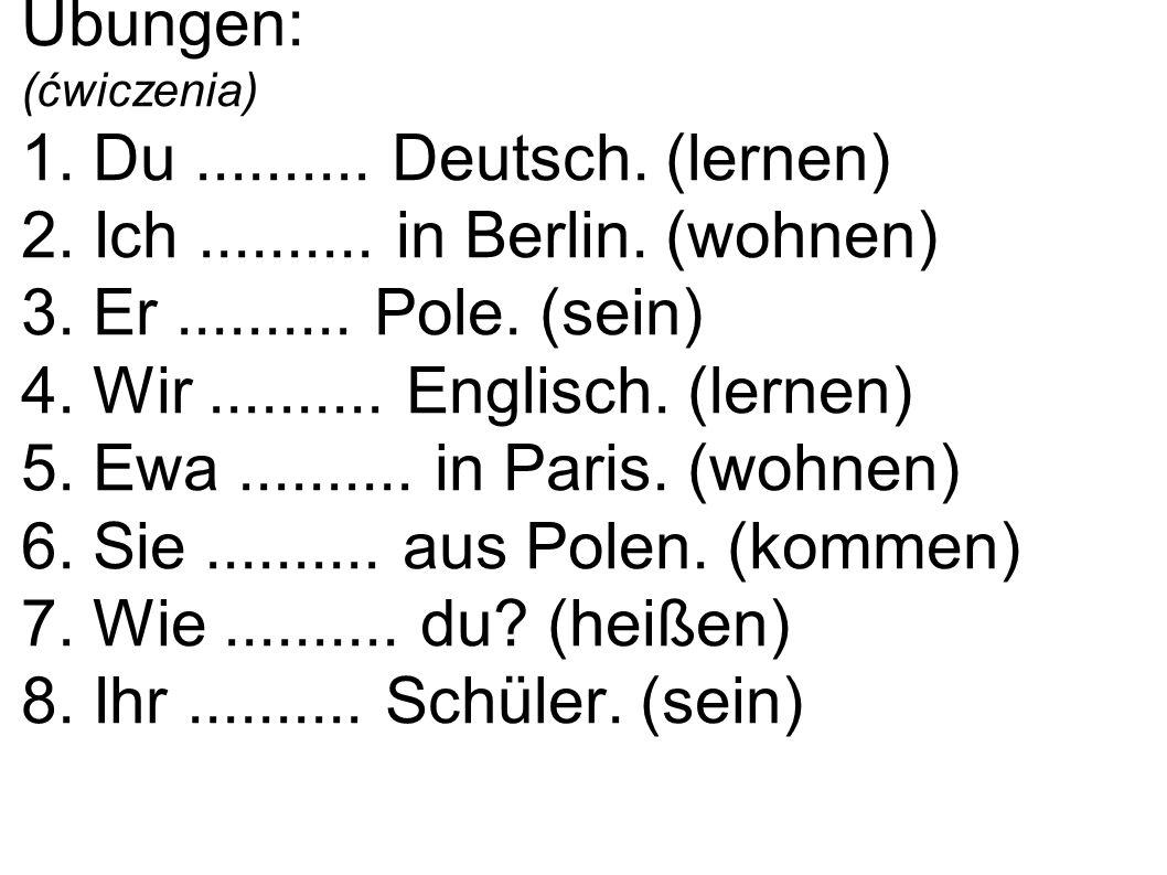 Übungen: (ćwiczenia) 1.Du.......... Deutsch. (lernen) 2.