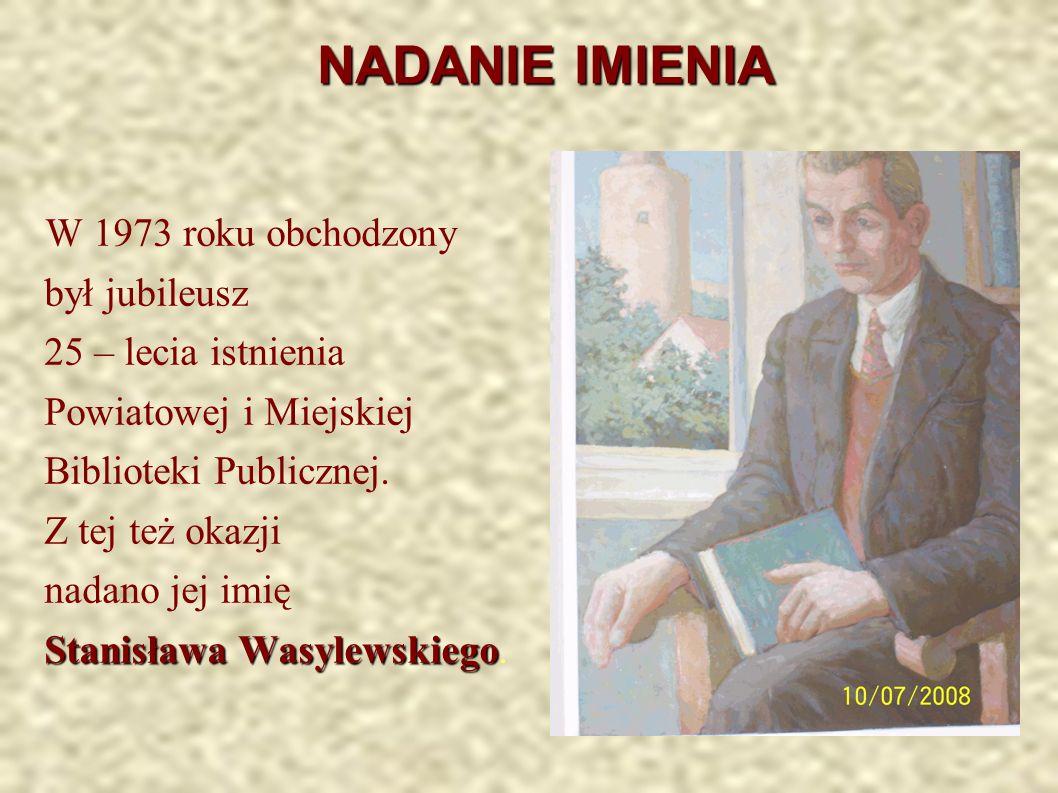 NADANIE IMIENIA W 1973 roku obchodzony był jubileusz 25 – lecia istnienia Powiatowej i Miejskiej Biblioteki Publicznej.