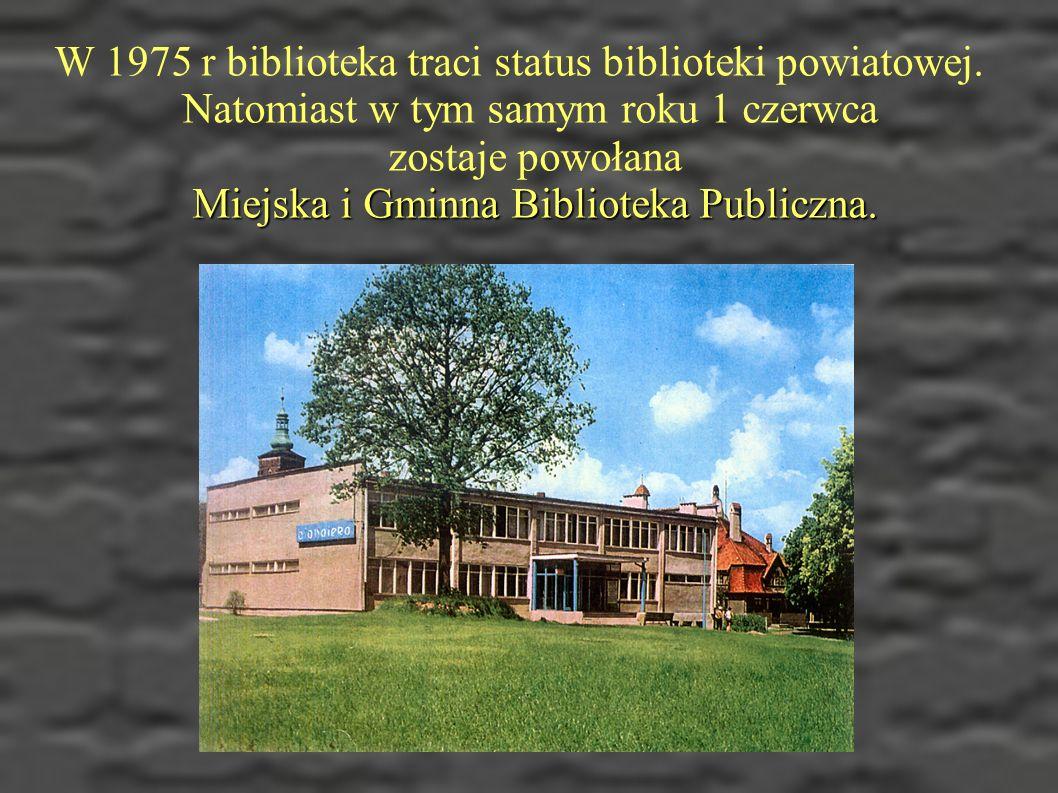 Miejska i Gminna Biblioteka Publiczna.W 1975 r biblioteka traci status biblioteki powiatowej.