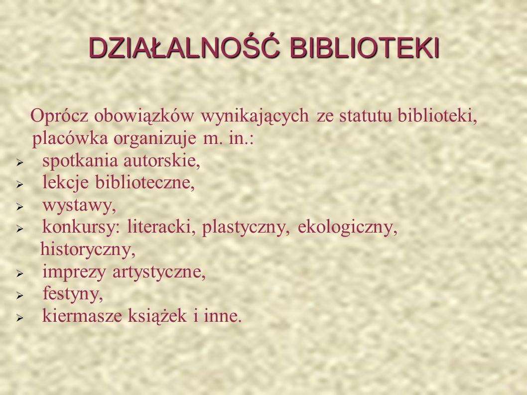 DZIAŁALNOŚĆ BIBLIOTEKI Oprócz obowiązków wynikających ze statutu biblioteki, placówka organizuje m.