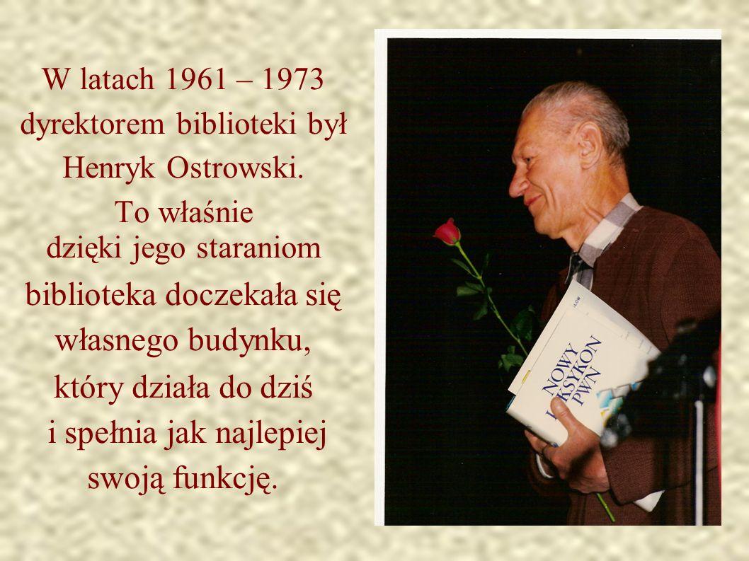 W latach 1961 – 1973 dyrektorem biblioteki był Henryk Ostrowski.