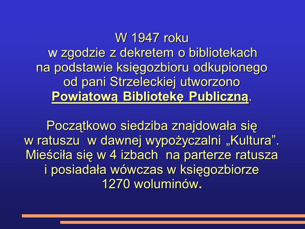 W 1947 roku zgodzie z dekretem o bibliotekach w zgodzie z dekretem o bibliotekach na podstawie księgozbioru odkupionego od pani Strzeleckiej utworzono Powiatową Bibliotekę Publiczną.