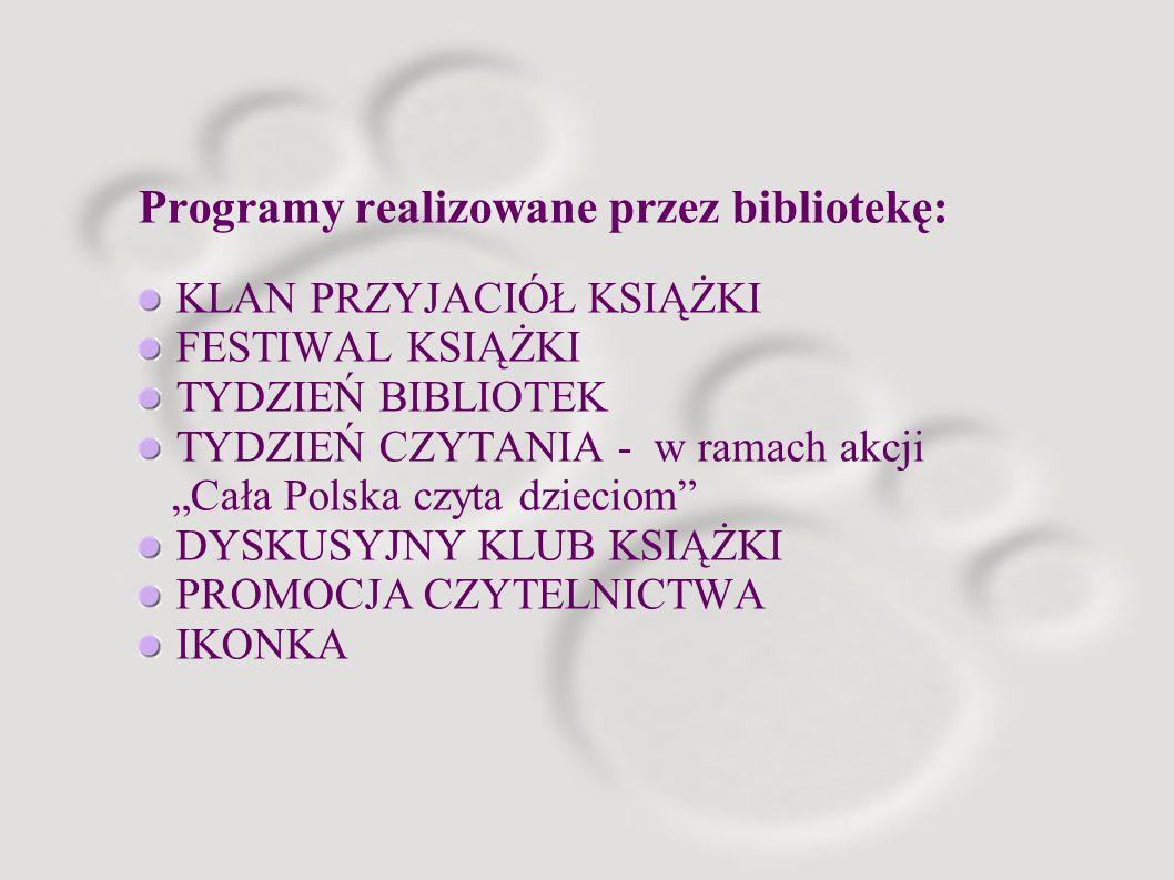 Programy realizowane przez bibliotekę: KLAN PRZYJACIÓŁ KSIĄŻKI FESTIWAL KSIĄŻKI TYDZIEŃ BIBLIOTEK TYDZIEŃ CZYTANIA - w ramach akcji Cała Polska czyta dzieciom DYSKUSYJNY KLUB KSIĄŻKI PROMOCJA CZYTELNICTWA IKONKA