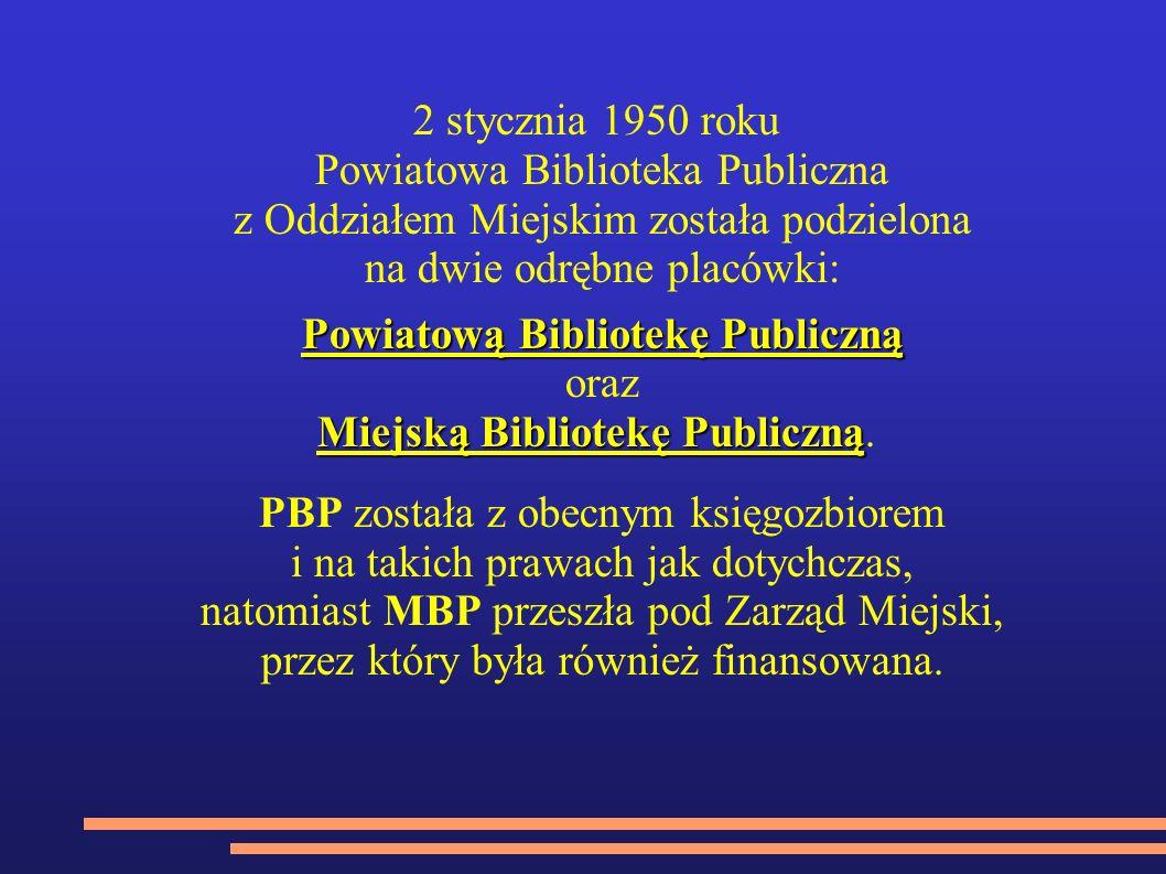 2 stycznia 1950 roku Powiatowa Biblioteka Publiczna z Oddziałem Miejskim została podzielona na dwie odrębne placówki: Powiatową Bibliotekę Publiczną oraz Miejską Bibliotekę Publiczną Miejską Bibliotekę Publiczną.